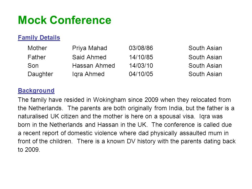 Mock Conference Family Details MotherPriya Mahad03/08/86South Asian FatherSaid Ahmed14/10/85South Asian SonHassan Ahmed14/03/10South Asian DaughterIqr