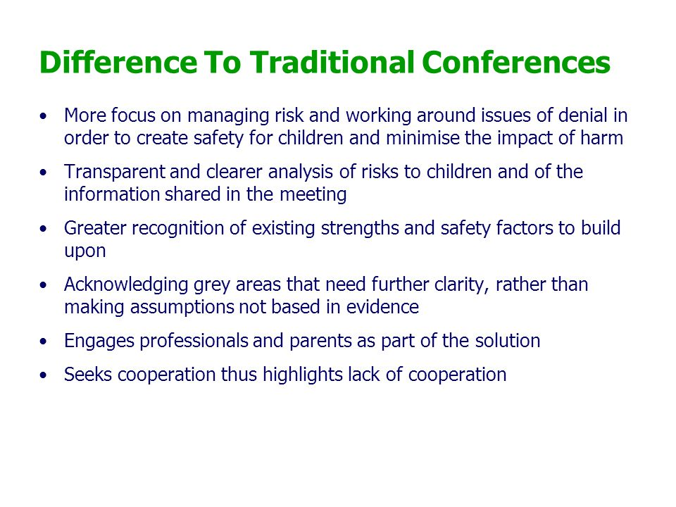 Difference To Traditional Conferences More focus on managing risk and working around issues of denial in order to create safety for children and minim