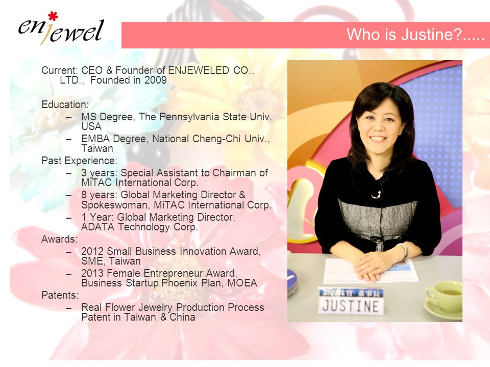 Current: CEO & Founder of ENJEWELED CO., LTD., Founded in 2009 Education: –MS Degree, The Pennsylvania State Univ.