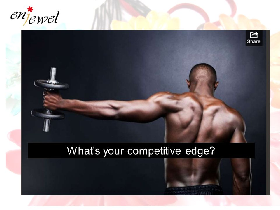 What's your competitive edge