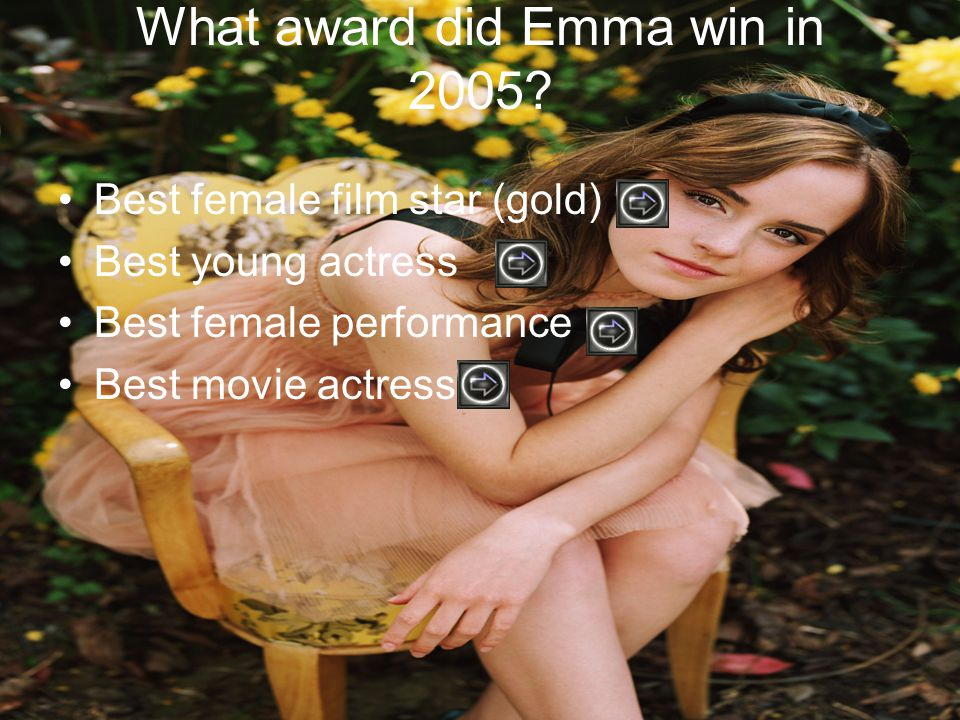 Best female film star (gold) Best young actress Best female performance Best movie actress What award did Emma win in 2005