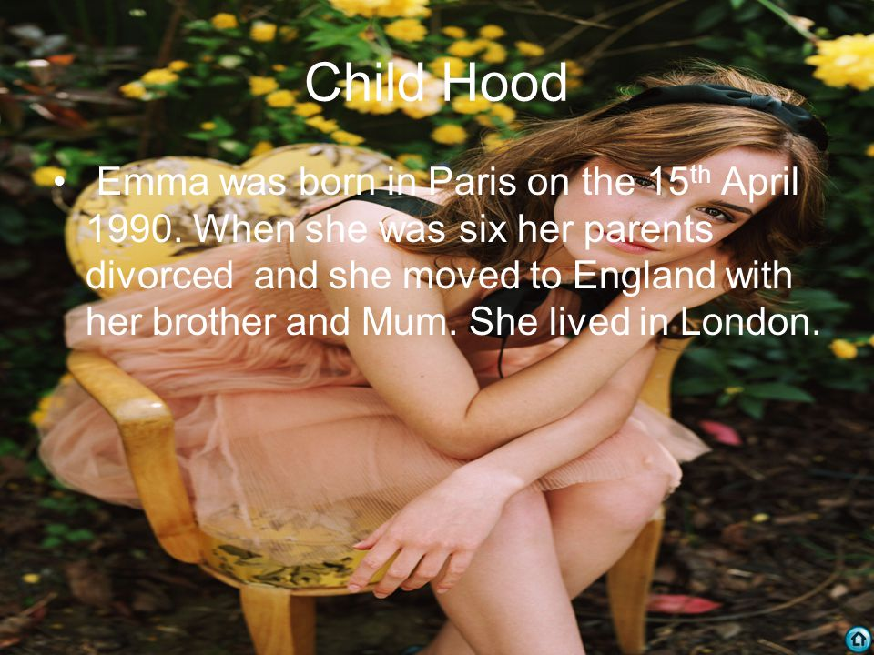 Child Hood Emma was born in Paris on the 15 th April 1990.