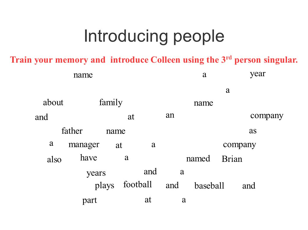 Introducing people name a year a aboutfamily name and at an company name as a manager at acompany have a named Brian years anda plays football and baseballand part ata also Train your memory and introduce Colleen using the 3 rd person singular.