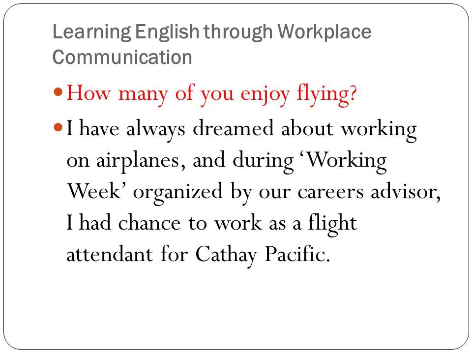 Learning English through Workplace Communication How many of you enjoy flying.