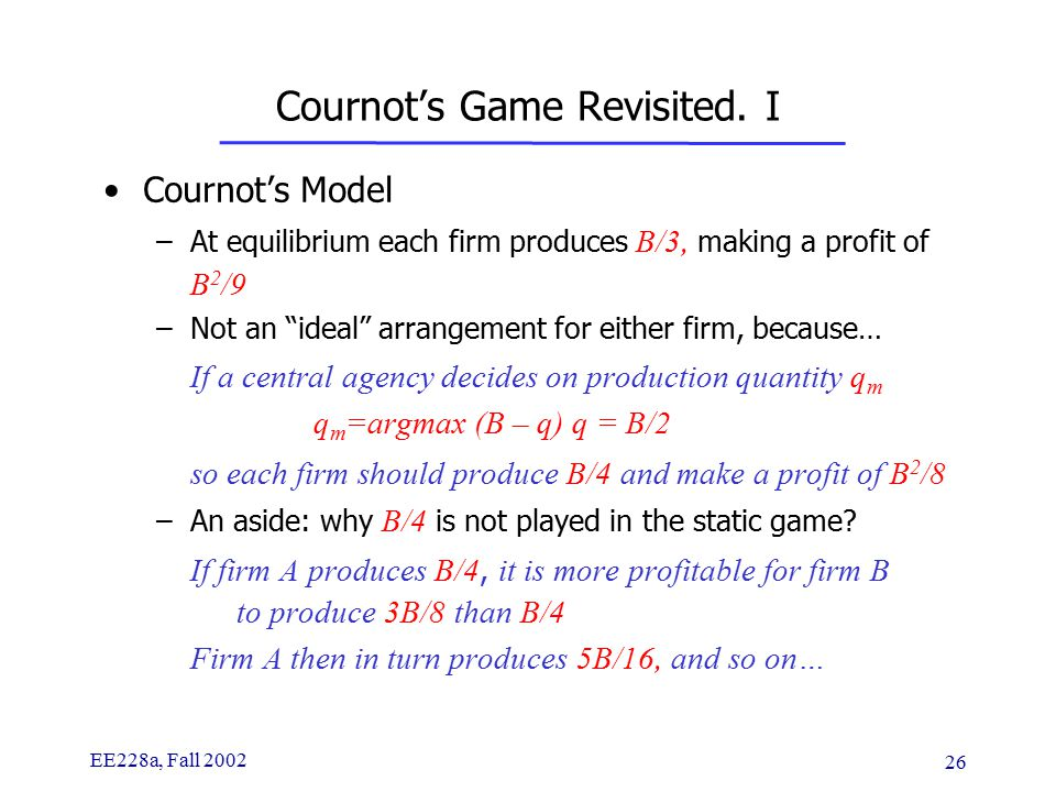 EE228a, Fall 2002 26 Cournot's Game Revisited.