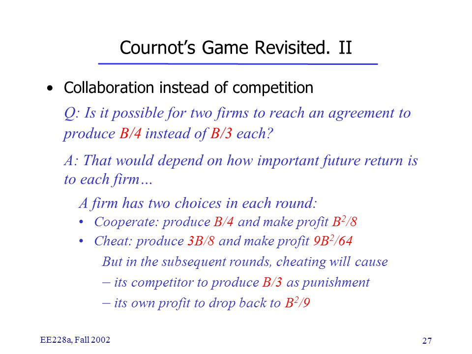 EE228a, Fall 2002 27 Cournot's Game Revisited.