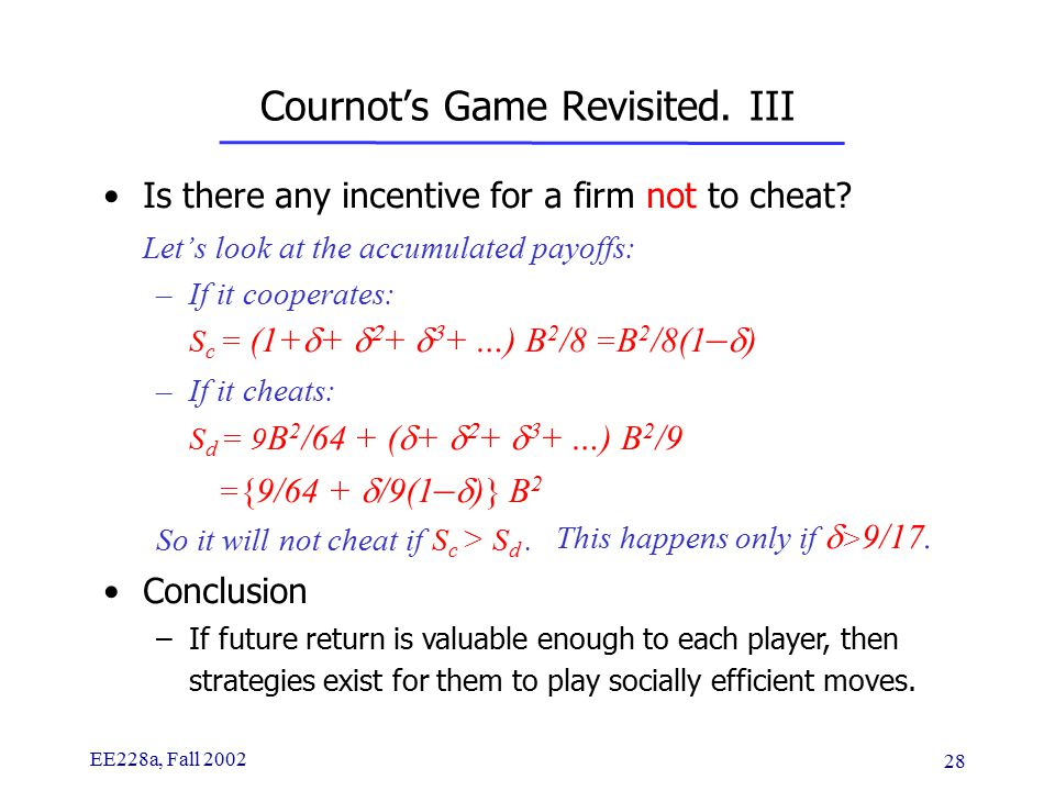 EE228a, Fall 2002 28 Cournot's Game Revisited. III Is there any incentive for a firm not to cheat.