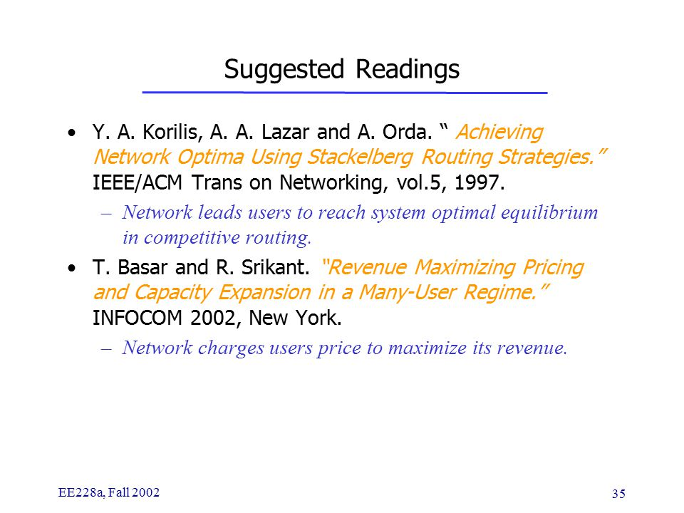 EE228a, Fall 2002 35 Suggested Readings Y. A. Korilis, A.