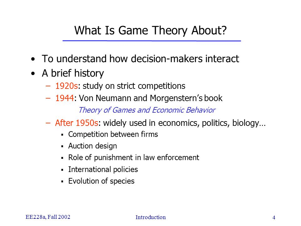 EE228a, Fall 2002 Introduction 4 What Is Game Theory About.