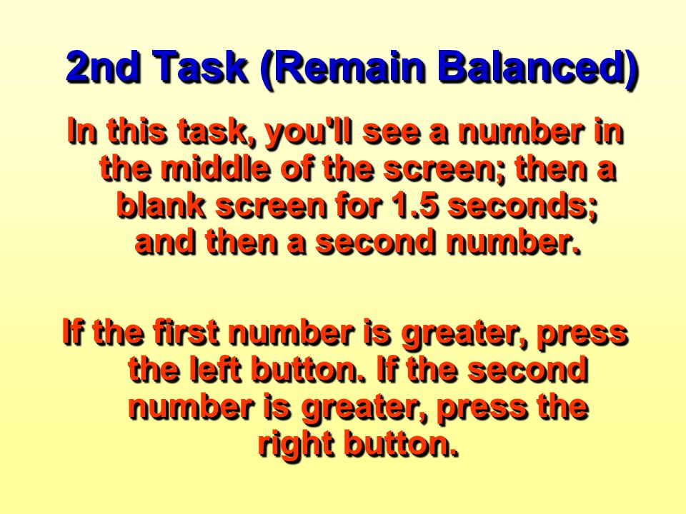 2nd Task (Remain Balanced) In this task, you'll see a number in the middle of the screen; then a blank screen for 1.5 seconds; and then a second numbe