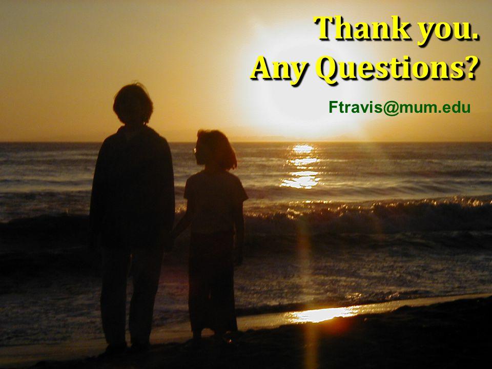 Thank you. Any Questions? Thank you. Any Questions? Ftravis@mum.edu