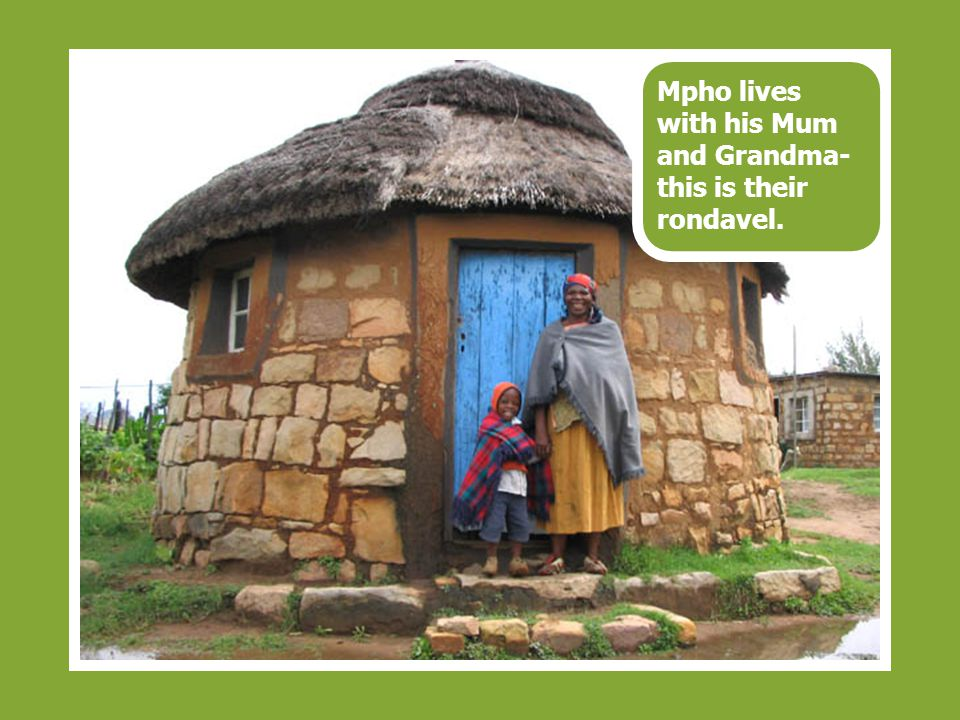 Mpho lives with his Mum and Grandma- this is their rondavel.