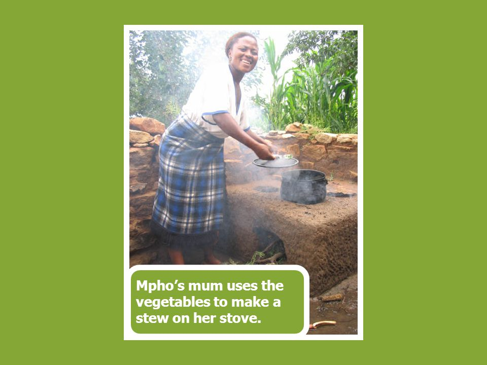 Mpho's mum uses the vegetables to make a stew on her stove.