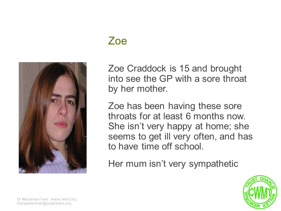 Zoe Zoe Craddock is 15 and brought into see the GP with a sore throat by her mother.