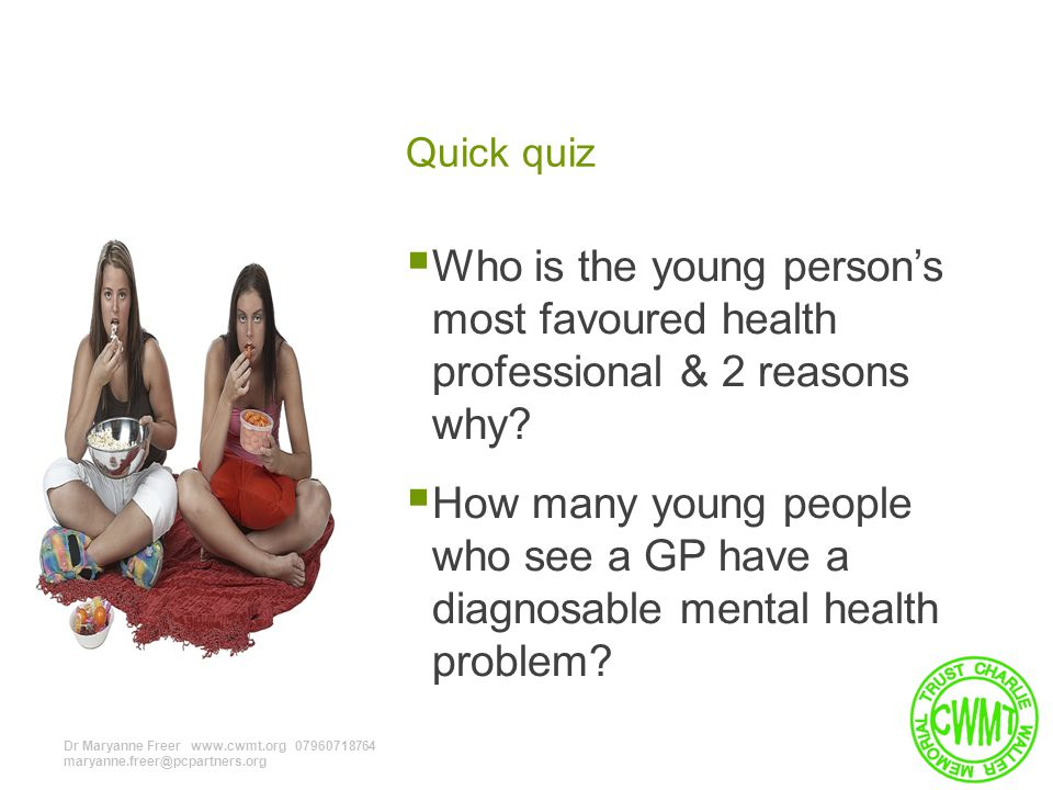 Quick quiz  Who is the young person's most favoured health professional & 2 reasons why.