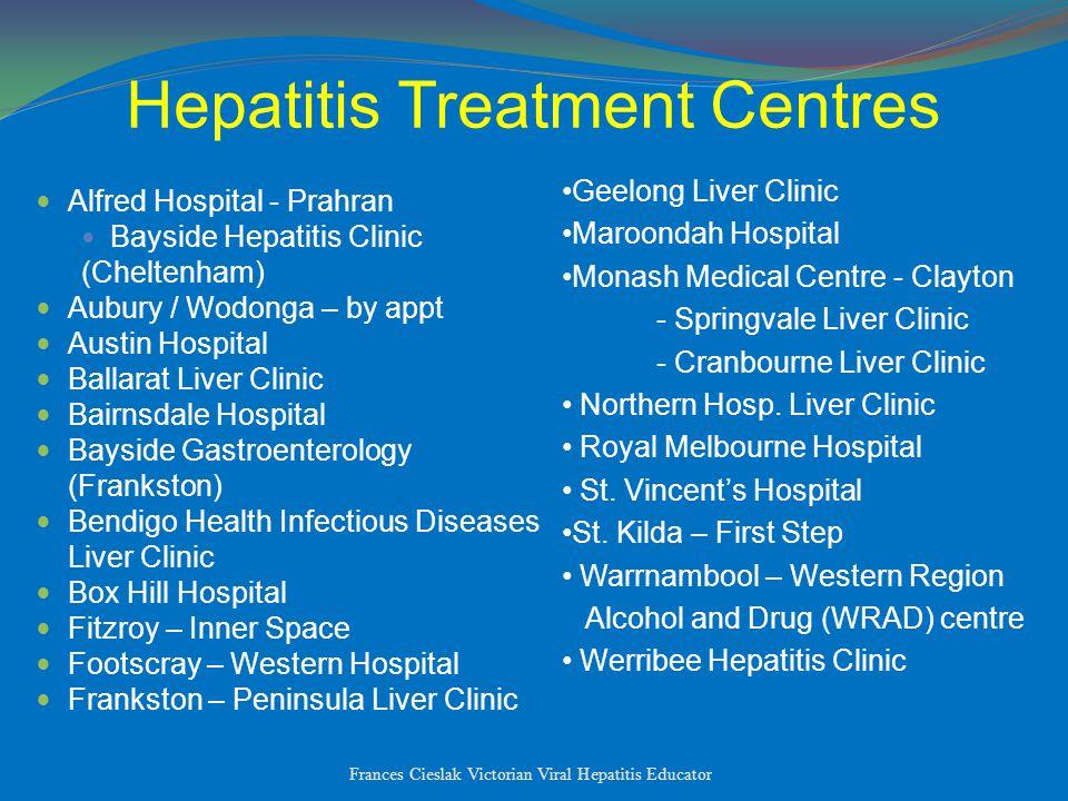 Hepatitis Treatment Centres Alfred Hospital - Prahran Bayside Hepatitis Clinic (Cheltenham) Aubury / Wodonga – by appt Austin Hospital Ballarat Liver