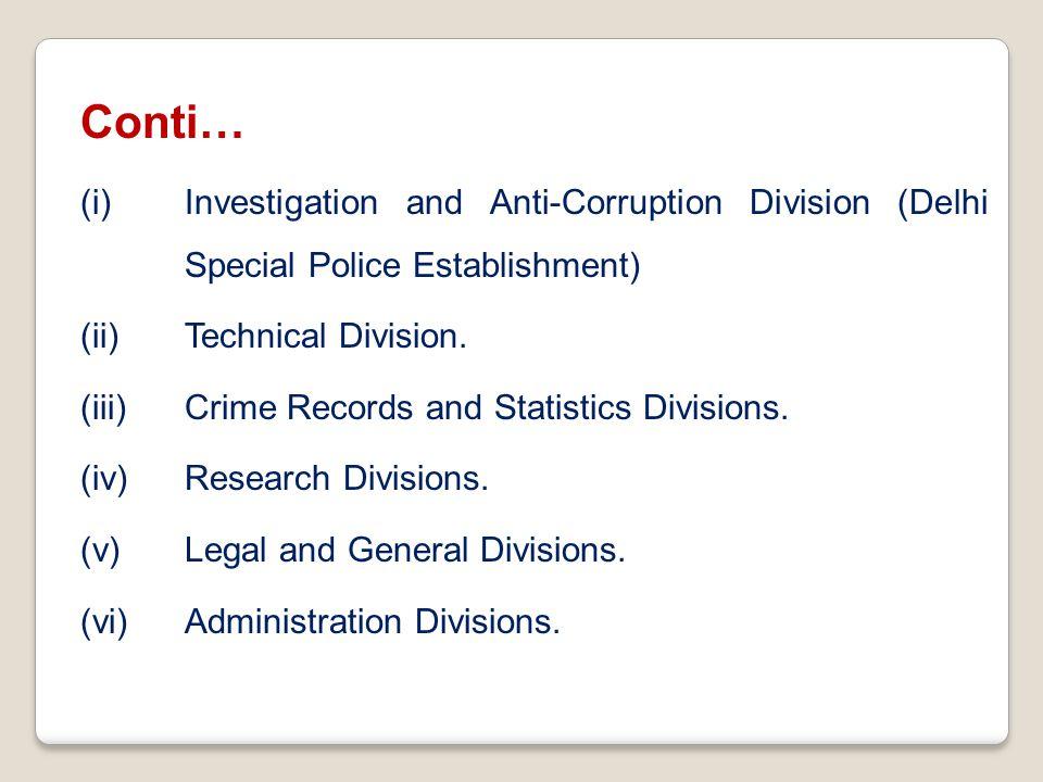Conti… (i)Investigation and Anti-Corruption Division (Delhi Special Police Establishment) (ii)Technical Division. (iii)Crime Records and Statistics Di