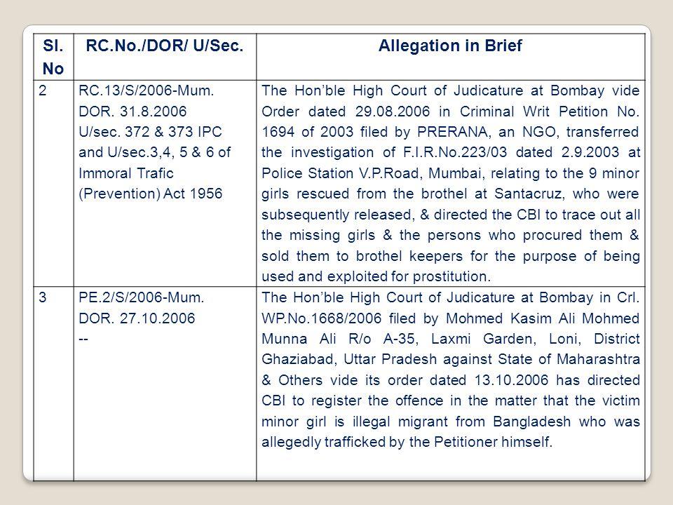 Sl. No RC.No./DOR/ U/Sec.Allegation in Brief 2 RC.13/S/2006-Mum. DOR. 31.8.2006 U/sec. 372 & 373 IPC and U/sec.3,4, 5 & 6 of Immoral Trafic (Preventio