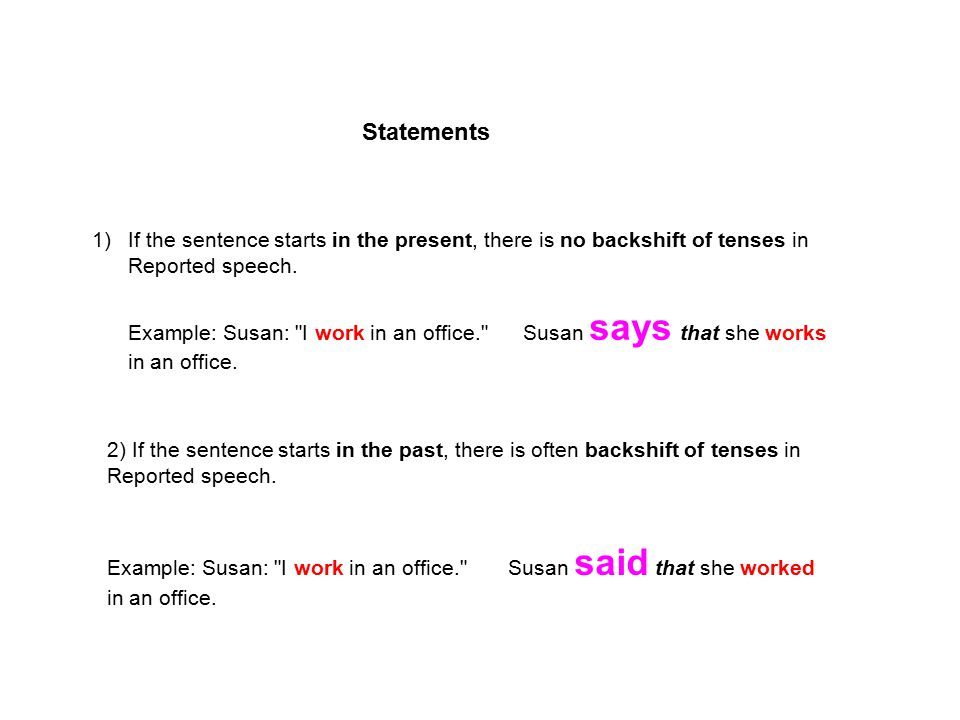 1)If the sentence starts in the present, there is no backshift of tenses in Reported speech. Example: Susan: