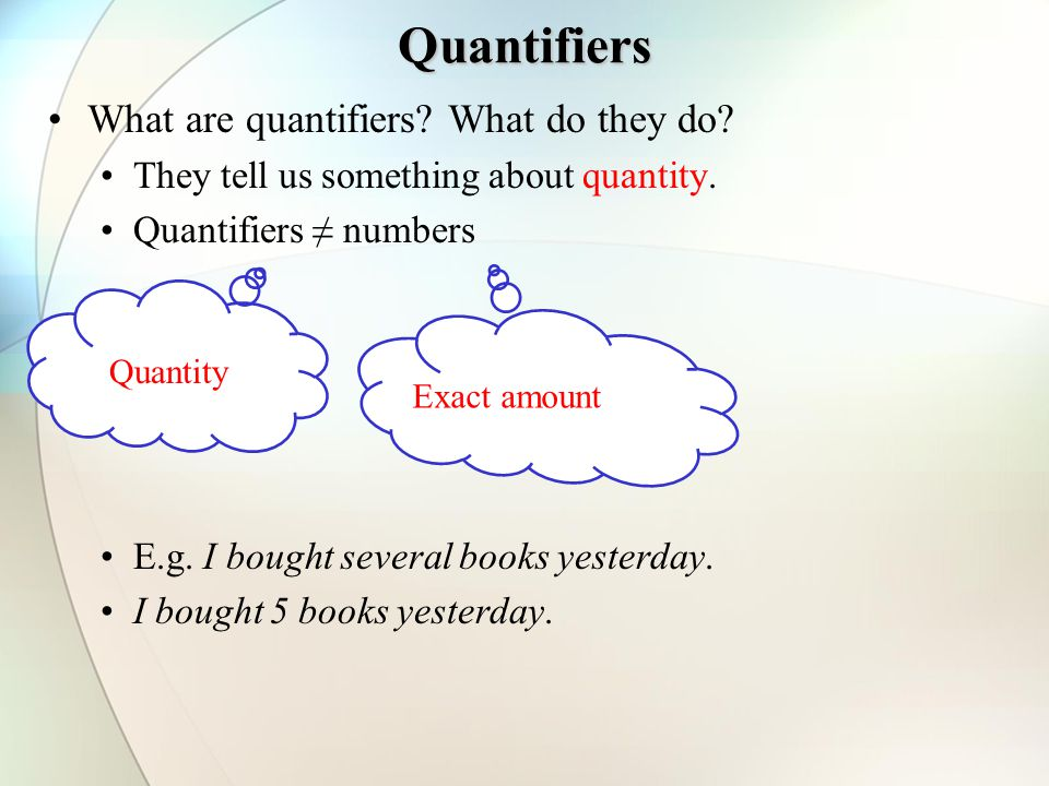 Quantifiers What are quantifiers. What do they do.