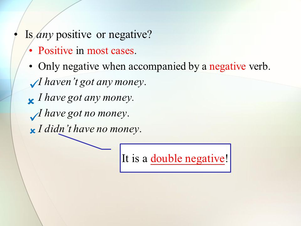 Is any positive or negative. Positive in most cases.