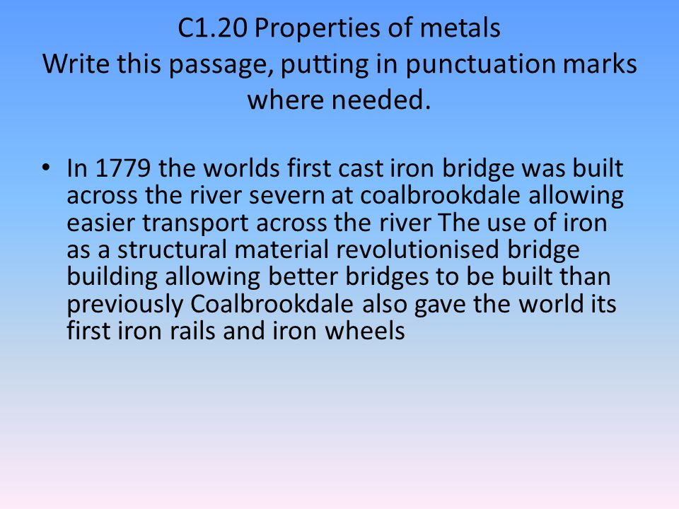 C1.20 Properties of metals Write this passage, putting in punctuation marks where needed.