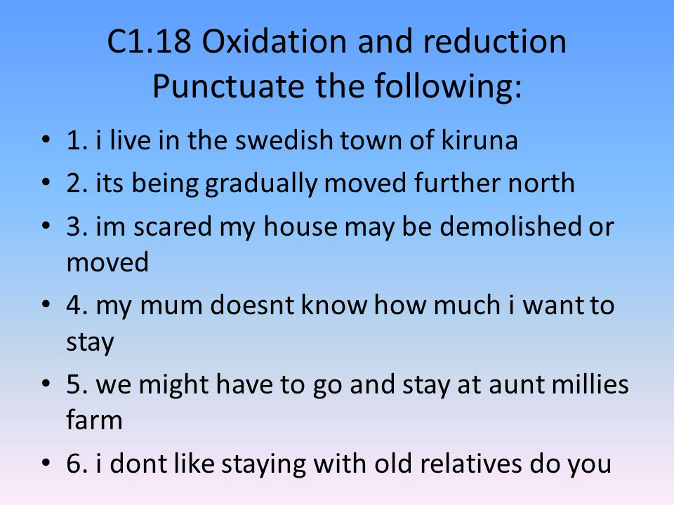 C1.18 Oxidation and reduction Punctuate the following: 1.