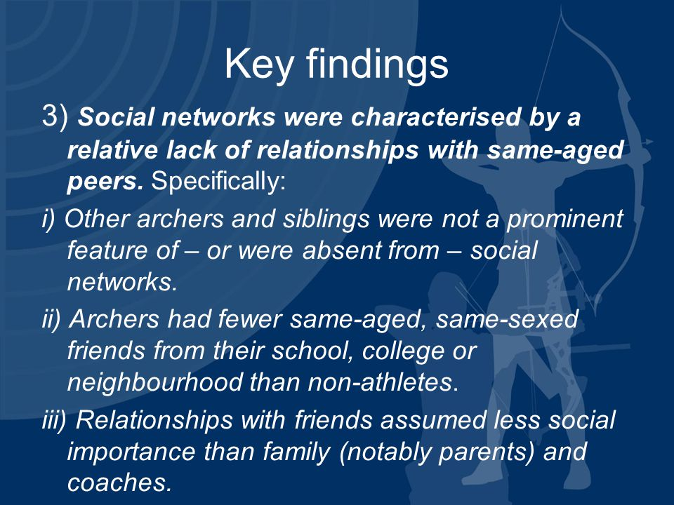 Key findings 3) Social networks were characterised by a relative lack of relationships with same-aged peers.