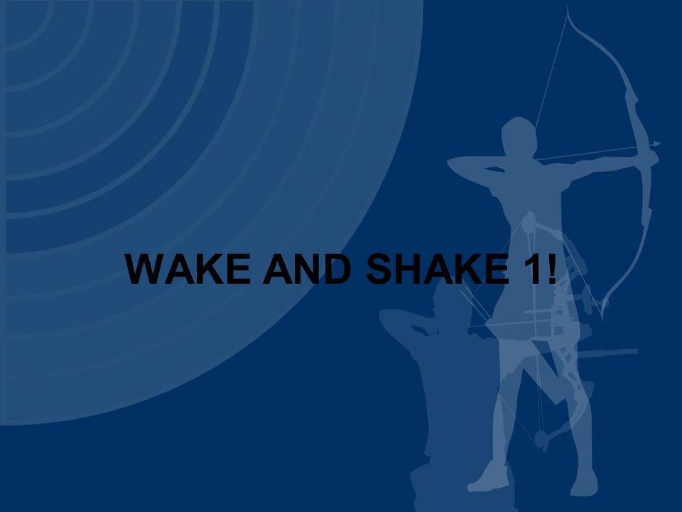 WAKE AND SHAKE 1!