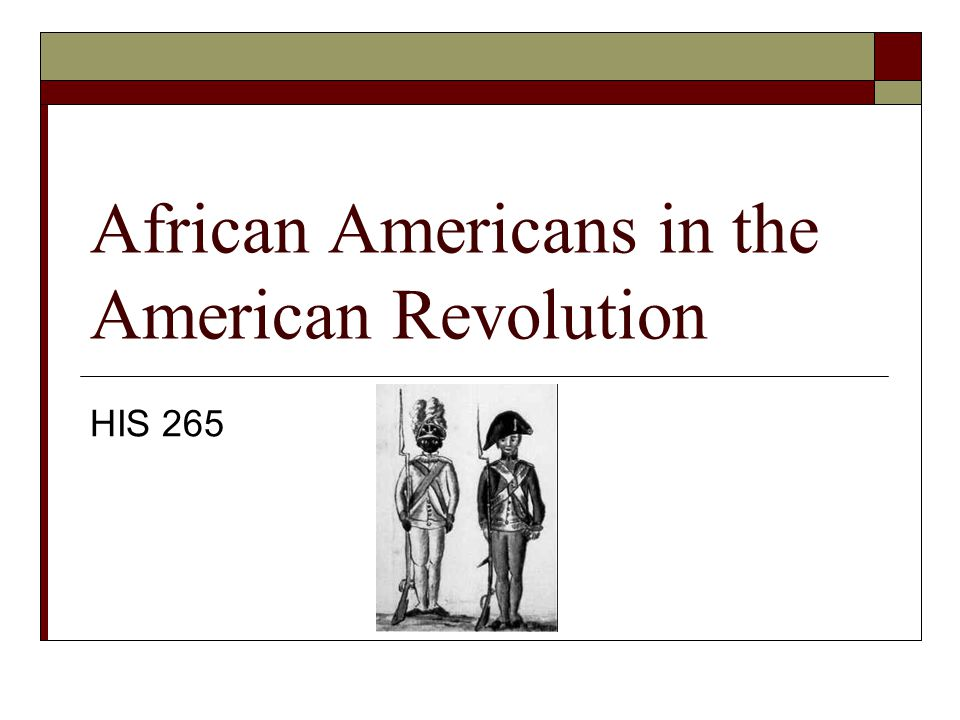 African Americans in the American Revolution HIS 265