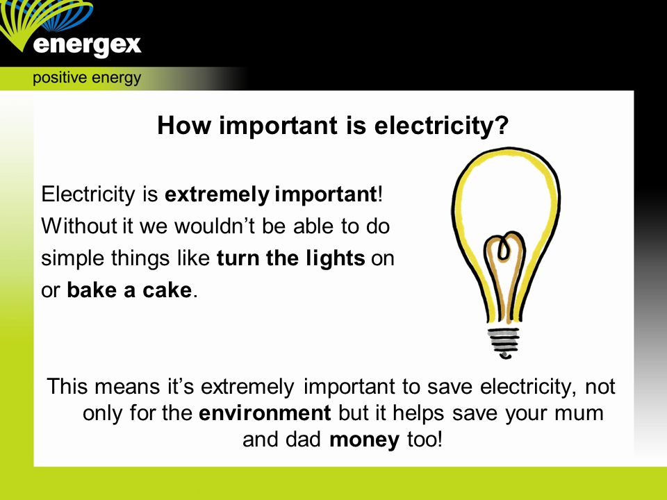 Electricity is extremely important.