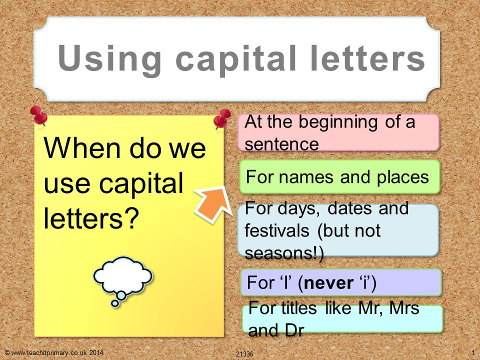 © www.teachitprimary.co.uk 2014 21336 1 At the beginning of a sentence Using capital letters When do we use capital letters.