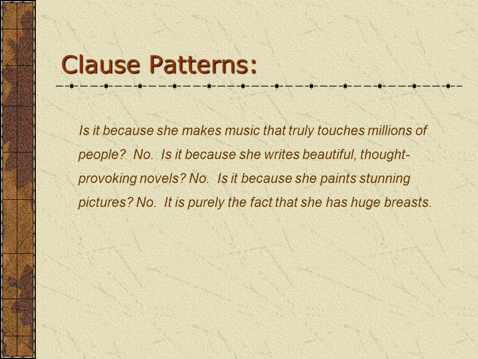 Clause Patterns: Is it because she makes music that truly touches millions of people.