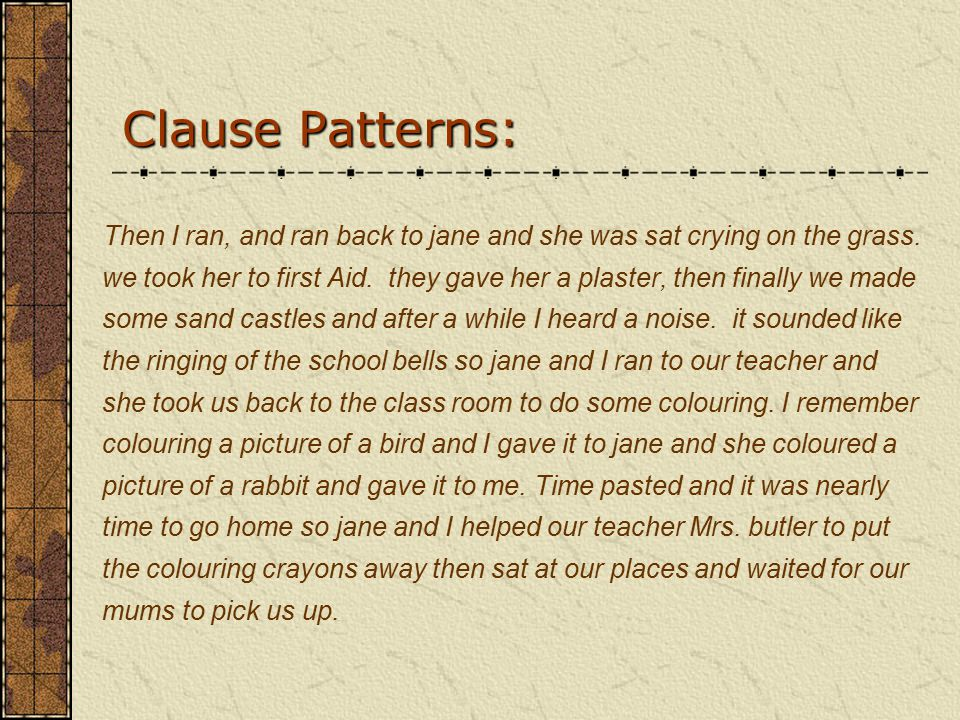 Clause Patterns: Then I ran, and ran back to jane and she was sat crying on the grass.