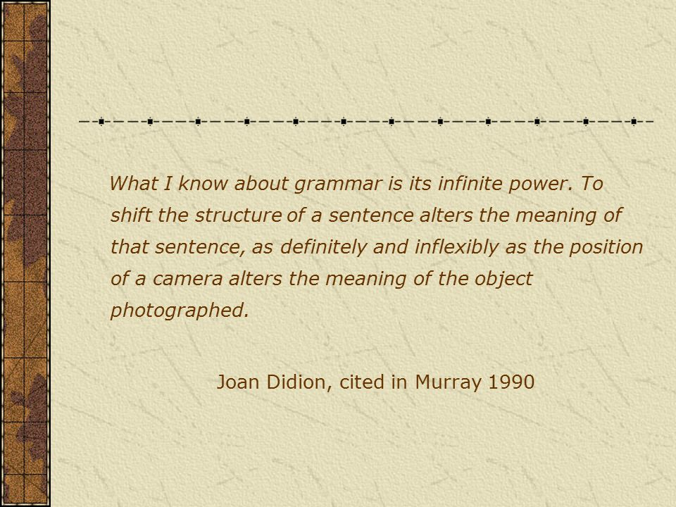 What I know about grammar is its infinite power.