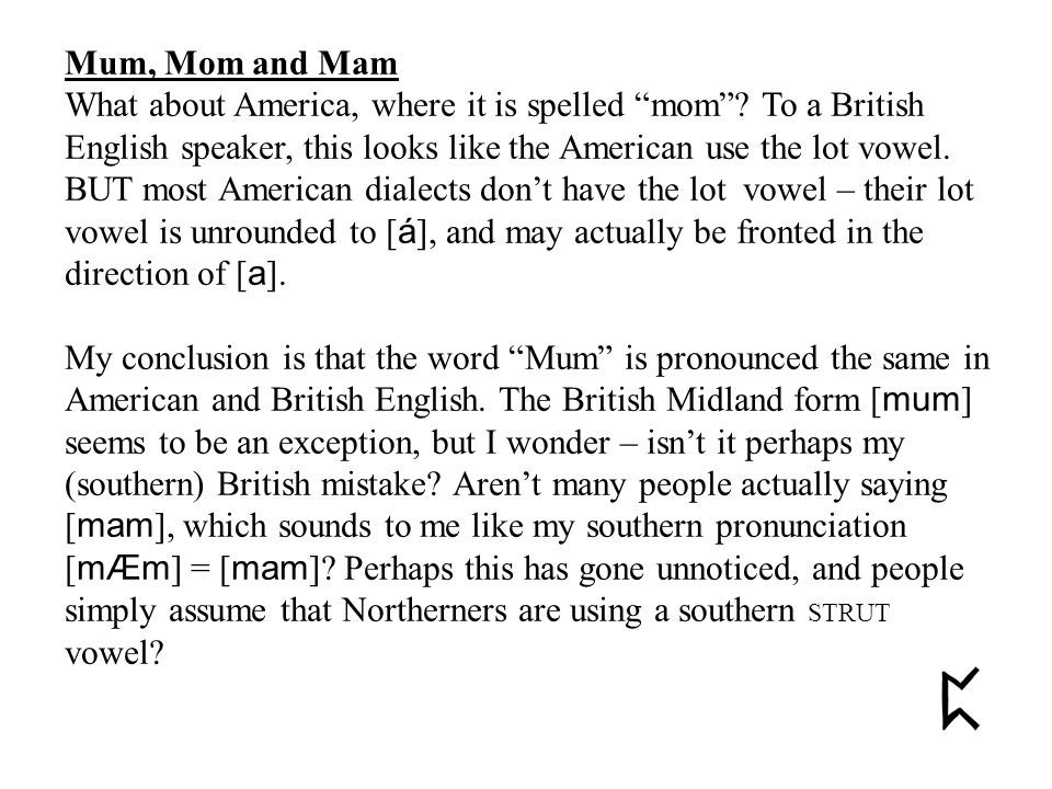 Mum, Mom and Mam What about America, where it is spelled mom .