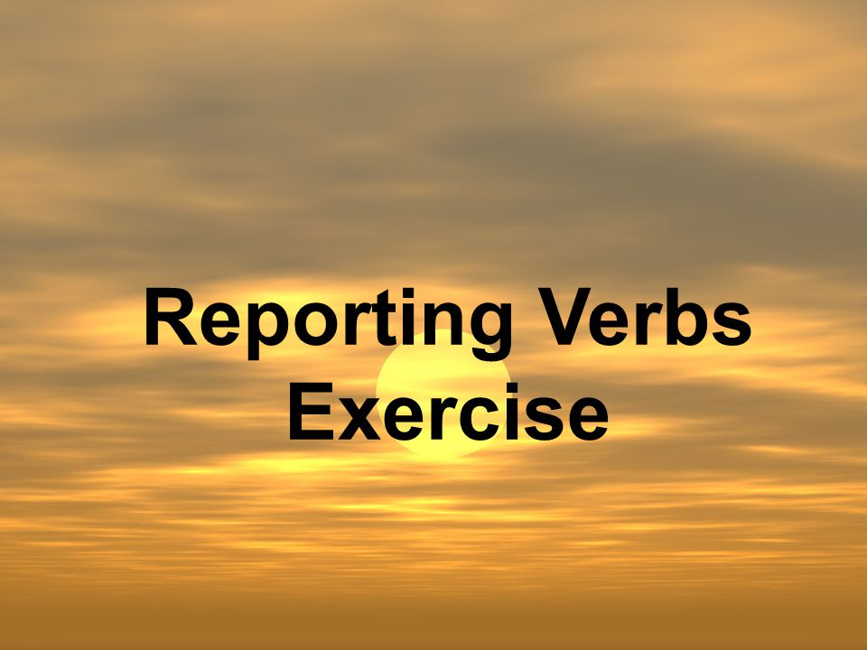 Reporting Verbs Exercise