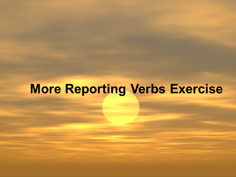 More Reporting Verbs Exercise