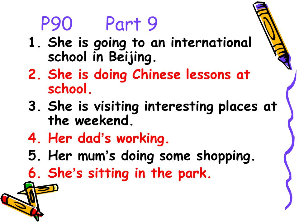 P90 Part 9 1.She is going to an international school in Beijing.