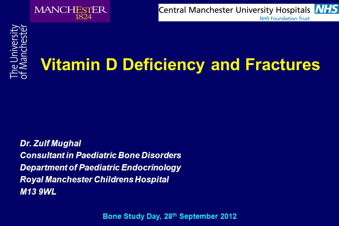 Dr. Zulf Mughal Consultant in Paediatric Bone Disorders Department of Paediatric Endocrinology Royal Manchester Childrens Hospital M13 9WL Vitamin D D
