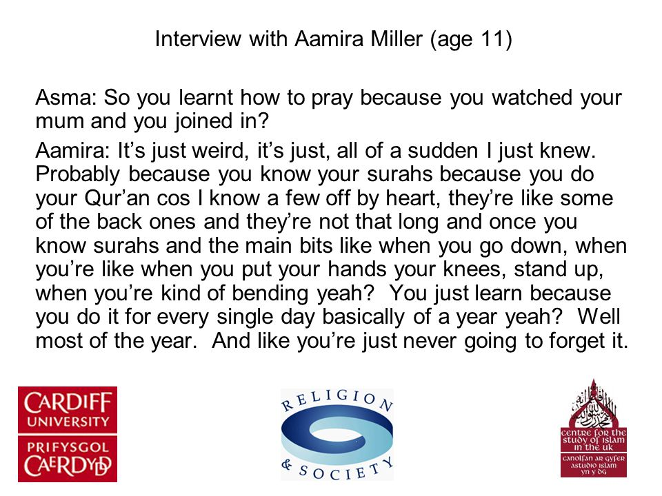 Interview with Aamira Miller (age 11) Asma: So you learnt how to pray because you watched your mum and you joined in.