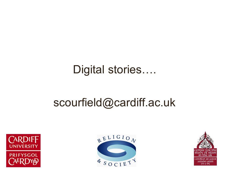 Digital stories…. scourfield@cardiff.ac.uk