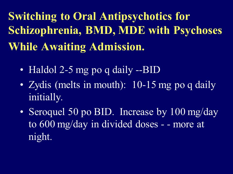 Switching to Oral Antipsychotics for Schizophrenia, BMD, MDE with Psychoses While Awaiting Admission.