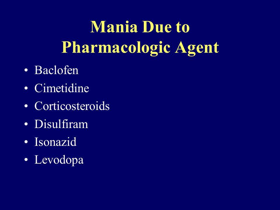 Mania Due to Pharmacologic Agent Baclofen Cimetidine Corticosteroids Disulfiram Isonazid Levodopa