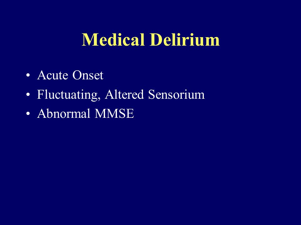 Medical Delirium Acute Onset Fluctuating, Altered Sensorium Abnormal MMSE