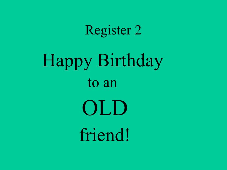 Register 2 Happy Birthday to an OLD friend!