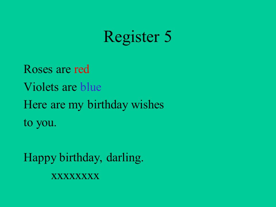Register 5 Roses are red Violets are blue Here are my birthday wishes to you.