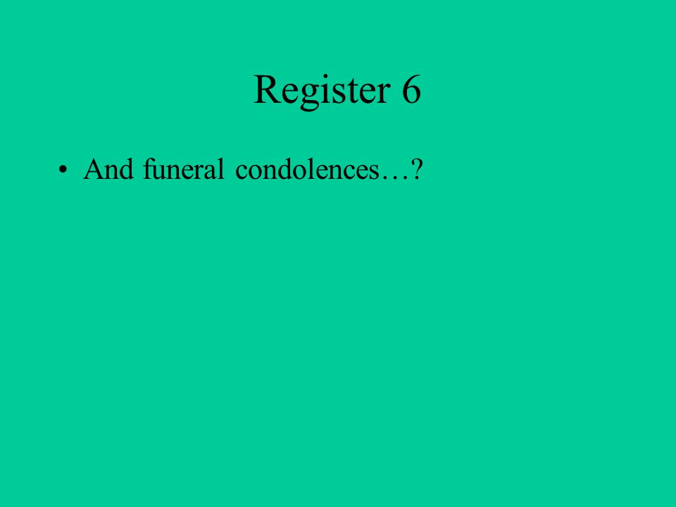 Register 6 And funeral condolences…