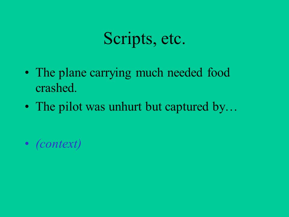 Scripts, etc. The plane carrying much needed food crashed.