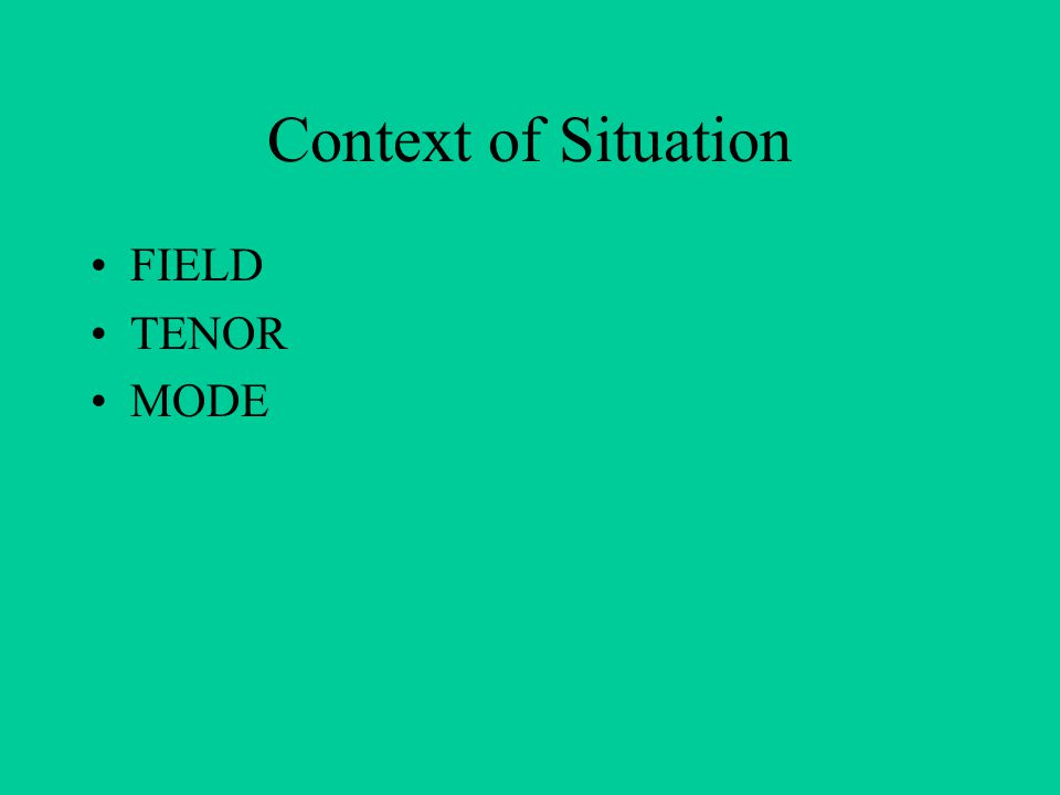 Context of Situation FIELD TENOR MODE